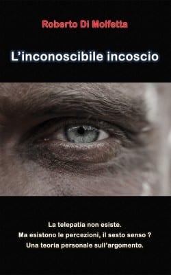 L'inconoscibile inconscio - Roberto Di Molfetta