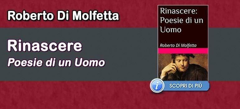 Rinascere - Roberto Di Molfetta Poesie